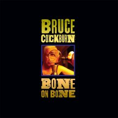 Bruce Cockburn -Bone On Bone (Vinyl)