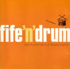 The Rhythm & Truth Brass Band - Fife 'N' Drum CD